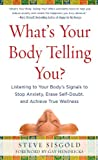 What's Your Body Telling You? Listening To Your Body's Signals to Stop Anxiety, Erase Self-Doubt and Achieve True Wellness