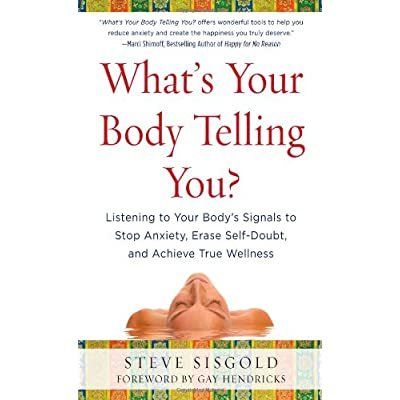 What's Your Body Telling You? Listening To Your Body's Signals to Stop Anxiety, Erase Self-Doubt and Achieve...