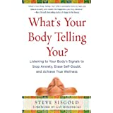 What's Your Body Telling You Listening To Your Body's Signals to Stop Anxiety, Erase Self-Doubt and Achieve True Wellness