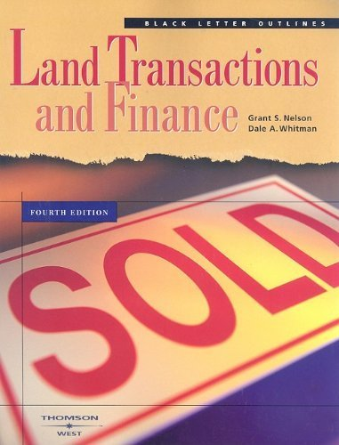 Land Transactions and Finance (Black Letter Outlines) 4th (fourth) Edition by Nelson, Grant S., Whitman, Dale A. (2004)