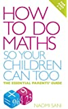 How to do Maths so Your Children Can Too: The essential parents' guide