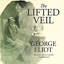 The Lifted Veil Audiobook by George Eliot Narrated by Clive Chafer