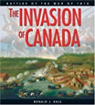 The Invasion of Canada: Battles of th...