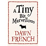 A Tiny Bit Marvellousby Dawn French