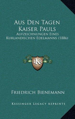 Aus Den Tagen Kaiser Pauls: Aufzeichnungen Eines Kurlandischen Edelmanns (1886)