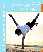 The Complete Guide to Bodyweight Training (Complete Guides)