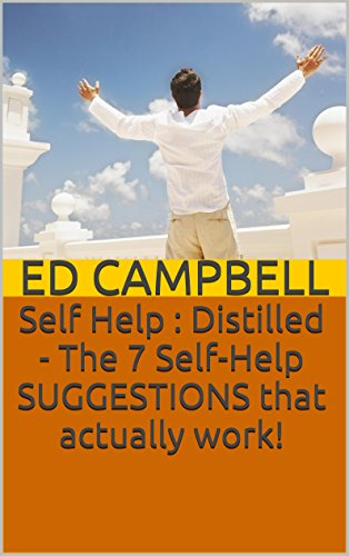 ebook: Self Help : Distilled - The 7 Self-Help SUGGESTIONS that actually work! (B0070QMO1K)