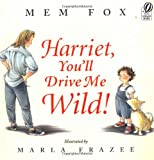 Harriet, You'll Drive Me Wild! (0152045988) by Fox, Mem