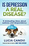 Is depression a real disease ? : 9 misleading ideas about sadness and despondency (Fed up with life ? Book 2)
