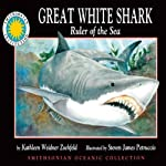 Great White Shark: Ruler of the Sea: Smithsonian Oceanic Collection Book | Kathleen Weidner Zoehfeld