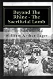 img - for Beyond The Rhine - The Sacrificial Lamb: The experience of an Irish Guardsman in WWII (Always B Eager) (Volume 1) by Mr William Arthur Eager (2013-05-06) book / textbook / text book