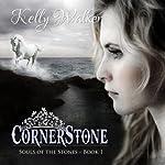 Cornerstone: Souls of the Stones, Book 1 | Kelly Walker
