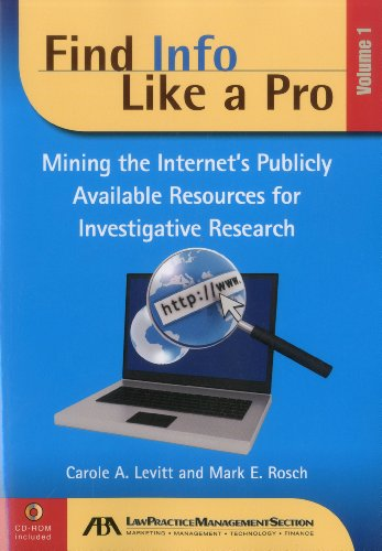 Find Info Like a Pro, Vol. 1: Mining the Internet's Publicly Available Resources for Investigative Research (Volume I)