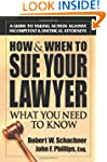 How & When to Sue Your Lawyer: What Y...