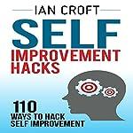 Self Improvement Hacks: 110 Ways to Hack Self Improvement | Ian Croft