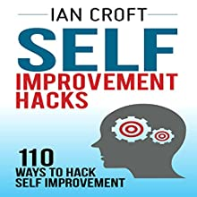 Self Improvement Hacks: 110 Ways to Hack Self Improvement (       UNABRIDGED) by Ian Croft Narrated by Mark Moseley