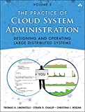 The Practice of Cloud System Administration: Designing and Operating Large Distributed Systems, Volume 2