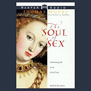 The Soul of Sex: Cultivating Life as an Act of Love | [Thomas Moore]