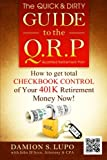 img - for The Quick & Dirty Guide to the QRP: How to get total Checkbook Control of your 401k Retirement Money NOW! book / textbook / text book