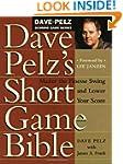 Dave Pelz's Short Game Bible: Master...