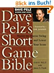 Dave Pelz's Short Game Bible: Master...