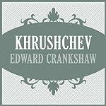 Khrushchev | Edward Crankshaw