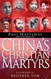 China's Christian Martyrs: 1300 Years of Christians in China Who Have Died for Their Faith (185424762X) by Hattaway, Paul