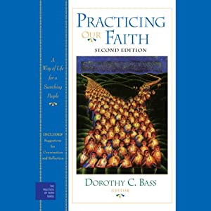 Practicing Our Faith: A Way of Life for a Searching People | [Dorothy C. Bass (editor)]