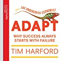 Adapt: Why Success Always Starts with Failure (       UNABRIDGED) by Tim Harford Narrated by Jonathan Keeble