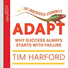 Adapt: Why Success Always Starts with Failure | Livre audio Auteur(s) : Tim Harford Narrateur(s) : Jonathan Keeble