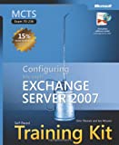 MCTS Self-Paced Training Kit (Exam 70-236): Configuring Microsoft® Exchange Server 2007: Configuring Microsoft Exchange Server 2007 (Microsoft Press Training Kit)