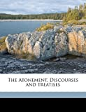 The Atonement, Discourses and treatises