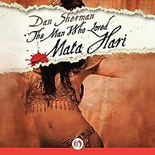 The Man Who Loved Mata Hari Audiobook by Dan Sherman Narrated by Peter Berkrot