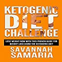 Ketogenic Diet Challenge - The Ketogenic Diet for Beginners Cookbook for Maximum Weight Loss Audiobook by Savannah Samaria Narrated by Amy Fox-Berkley