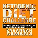 Ketogenic Diet Challenge - The Ketogenic Diet for Beginners Cookbook for Maximum Weight Loss | Savannah Samaria