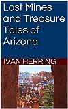 Lost Mines and Treasure Tales of Arizona