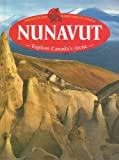 img - for Nunavut: Explore Canada's Arctic (Provinces and Territories of Canada) book / textbook / text book