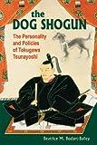 The Dog Shogun: The Personality and Policies of Tokugawa Tsunayoshi