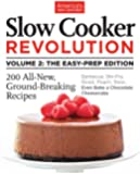Slow Cooker Revolution Volume 2: The Easy Prep Edition: 200 All-New Ground-Breaking Recipes