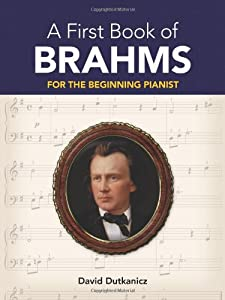A First Book Of Brahms 26 Arrangements Beginning Pianist Dutkanicz Bk by Dover Publications