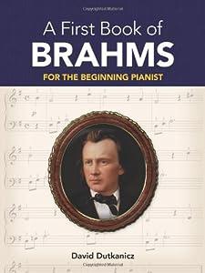A First Book Of Brahms 26 Arrangements Beginning Pianist Dutkanicz Bk by Dover Publications