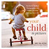 Your Child in Pictures: The Parents Guide to Photographing Your Toddler and Child from Age One to Ten