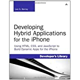 Developing Hybrid Applications for the iPhone: Using HTML, CSS, and JavaScript to Build Dynamic Apps for the iPhone: Using HTML, CSS, and JavaScript to Build Dynamic Apps for the iPhone ~ Lee Barney