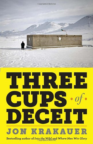 Three Cups of Deceit: How Greg Mortenson, Humanitarian...