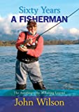 Sixty Years a Fisherman: The Autobiography of John Wilson