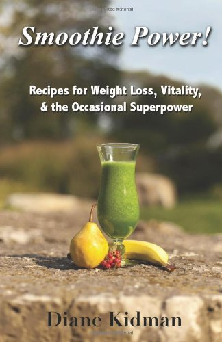 Smoothie Power  Recipes for Weight Loss Vitality  the Occasional Superpower098392483X