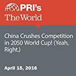 China Crushes Competition in 2050 World Cup! (Yeah, Right.) | Jason Margolis