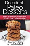 img - for Decadent Paleo Desserts: Over 30 Healthy & Delicious Gluten Free Dessert Recipes book / textbook / text book