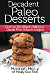Decadent Paleo Desserts: Over 30 Heal...