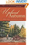 Upland Autumn: Birds, Dogs, and Shotg...